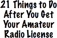 21 Things to Do After Getting Your Amateur Radio License